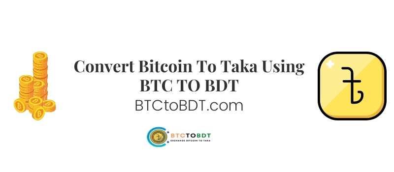 Convert Bitcoin To Taka Using BTC TO BDT